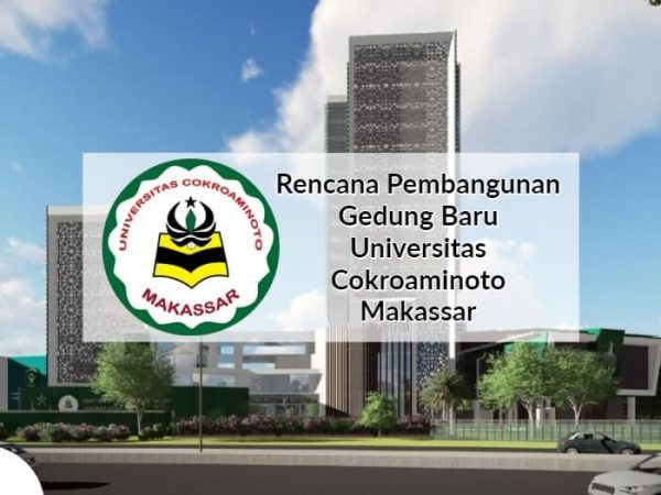 Rencana Pembangunan Gedung Baru Universitas Cokroaminoto Makassar